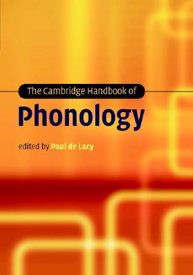 The Cambridge Handbook of Phonology - De Lacy, Paul (Editor), and Lacy, Paul De (Editor)