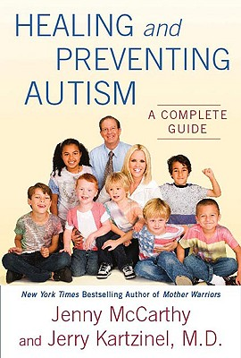 Healing and Preventing Autism: A Complete Guide - McCarthy, Jenny, and Kartzinel, Jerry J