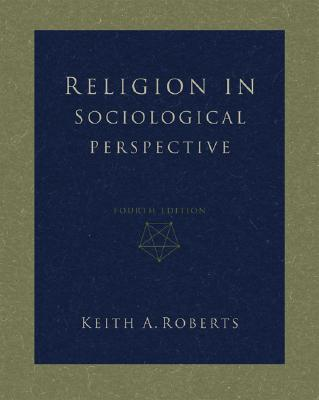 Religion in Sociological Perspective - Roberts, Keith A