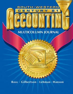 Century 21 Accounting Multicolumn Journal Anniversary Edition, 1st Year Course Chapters 1-26 - Ross, Kenton, and Gilbertson, Claudia B, and Lehman, Mark W