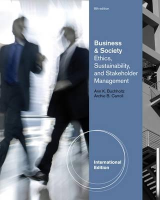 Business and Society: Ethics and Stakeholder Management - Carroll, Archie B., and Buchholtz, Ann