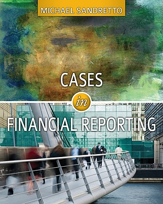 Cases in Financial Reporting - Sandretto, Michael J