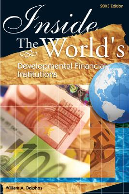 Inside the World's Development Finance Institutions - Delphos, William A