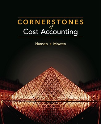 Cornerstones of Cost Accounting - Hansen, Don R, and Mowen, Maryanne M