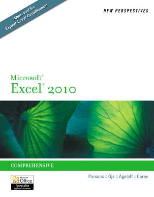 New Perspectives on Microsoft Excel 2010: Comprehensive - Parsons, June Jamrich, and Oja, Dan, and Ageloff, Roy