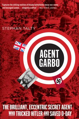 Agent Garbo: The Brilliant, Eccentric Secret Agent Who Tricked Hitler and Saved D-Day - Talty, Stephan
