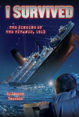 I Survived the Sinking of the Titanic, 1912 - Tarshis, Lauren, and Dawson, Scott (Illustrator)