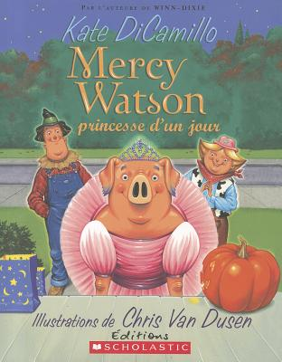 Mercy Watson Princesse D'Un Jour - DiCamillo, Kate, and Van Dusen, Chris (Illustrator), and Chichera, Dominique (Translated by)