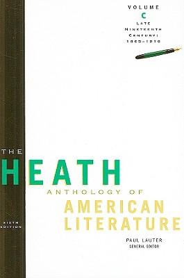 The Heath Anthology of American Literature, Volume C: Late Nineteenth Century: 1865-1910 - Lauter, Paul, and Yarborough, Richard, and Alberti, John