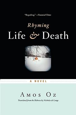 Rhyming Life & Death - Oz, Amos, Mr., and De Lange, Nicholas (Translated by)