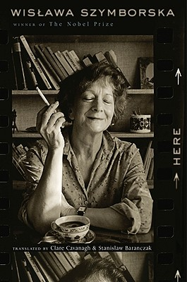 Here - Szymborska, Wislawa, and Cavanagh, Clare, Professor (Translated by), and Baranczak, Stanislaw (Translated by)