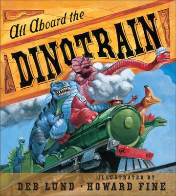 All Aboard the Dinotrain - Lund, Deb