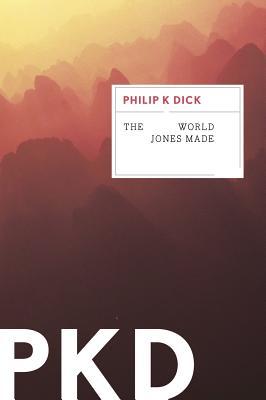 The World Jones Made - Dick, Philip K