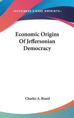 Economic Origins of Jeffersonian Democracy - Beard, Charles Austin