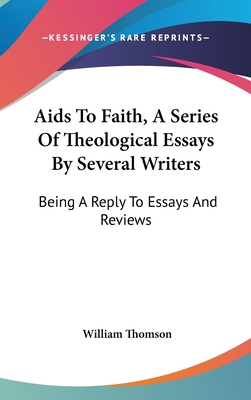 AIDS to Faith, a Series of Theological Essays by Several Writers: Being a Reply to Essays and Reviews - Thomson, William, Baron (Editor)