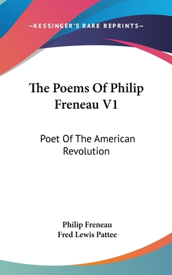 The Poems of Philip Freneau V1: Poet of the American Revolution - Freneau, Philip, and Pattee, Fred Lewis (Editor)