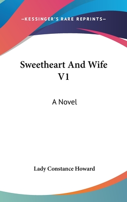Sweetheart and Wife V1 - Howard, Lady Constance