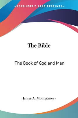 The Bible: The Book of God and Man - Montgomery, James A