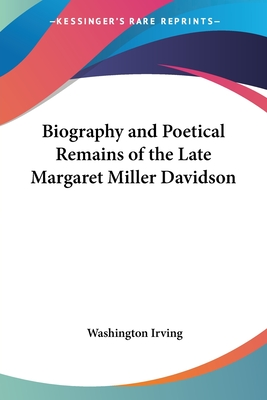 Biography and Poetical Remains of the Late Margaret Miller Davidson - Irving, Washington