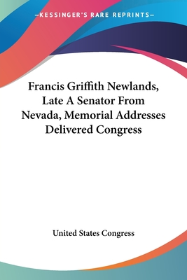 Francis Griffith Newlands, Late a Senator from Nevada, Memorial Addresses Delivered Congress - United States Congress