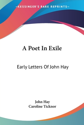 A Poet in Exile; Early Letters of John Hay - Hay, John