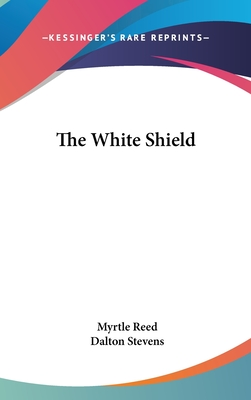 The White Shield - Reed, Myrtle, and Stevens, Dalton (Illustrator)