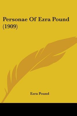 Personae of Ezra Pound (1909) - Pound, Ezra