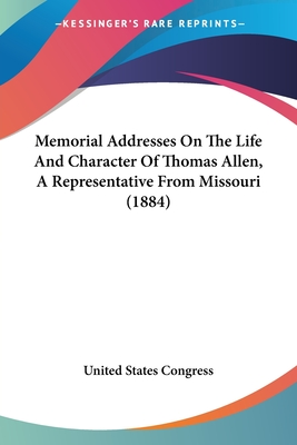 Memorial Addresses on the Life and Character of Thomas Allen, a Representative from Missouri (1884) - United States Congress