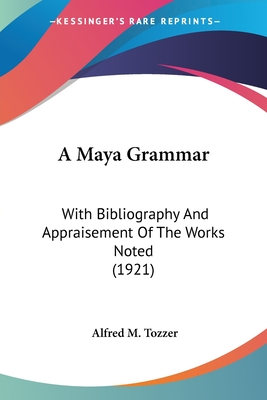 A Maya Grammar: With Bibliography and Appraisement of the Works Noted (1921) - Tozzer, Alfred M