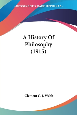 A History of Philosophy - Webb, Clement Charles Julian