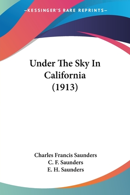 Under the Sky in California - Saunders, Charles Francis