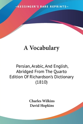 A Vocabulary: Persian, Arabic and English, Abridged from the Quarto Edition of Richardson's Dictionary - Hopkins, David, and Wilkins, Charles (Editor)