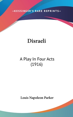 Disraeli: A Play in Four Acts - Parker, Louis Napoleon