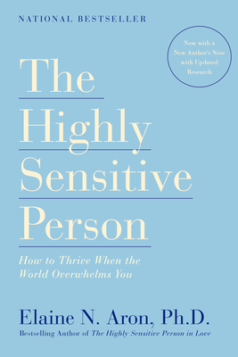 The Highly Sensitive Person: How to Thrive When the World Overwhelms You - Aron, Elaine N, Ph.D.