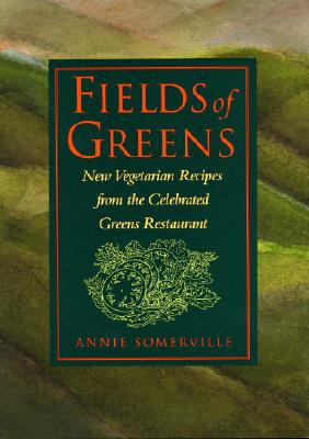 Fields of Greens: New Vegetarian Recipes from the Celebrated Greens Restaurant - Somerville, Annie, and Somerville, Anne