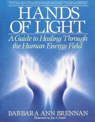 Hands of Light: A Guide to Healing Through the Human Energy Field - Brennan, Barbara Ann