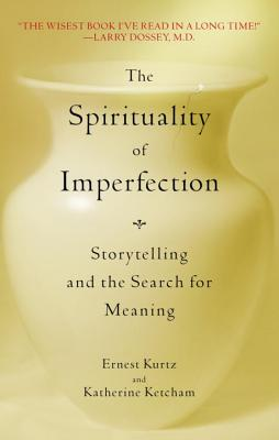 The Spirituality of Imperfection: Storytelling and the Search for Meaning - Kurtz, Ernest, Ph.D., and Ketcham, Katherine