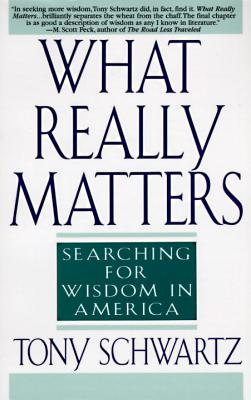 What Really Matters: Searching for Wisdom in America - Schwartz, Tony