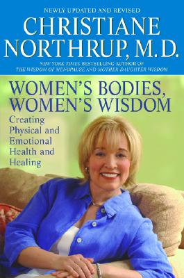 Women's Bodies, Women's Wisdom: Creating Physical and Emotional Health and Healing - Northrup, Christiane, M.D.