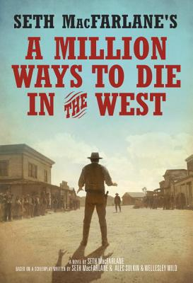 Seth MacFarlane's a Million Ways to Die in the West - MacFarlane, Seth, and Sulkin, Alec (Screenwriter), and Wild, Wellesley (Screenwriter)