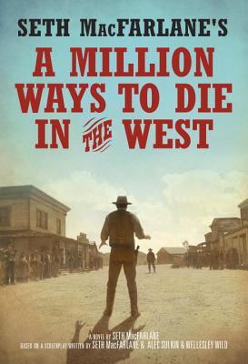 Seth MacFarlane's a Million Ways to Die in the West - MacFarlane, Seth, and Sulkin, Alec (Screenwriter), and Wild, Wellesley (Screenwriter)