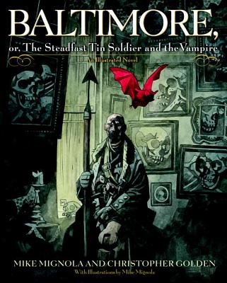 Baltimore: Or, the Steadfast Tin Soldier and the Vampire - Mignola, Mike, and Golden, Christopher