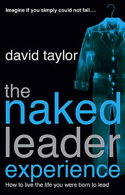 The Naked Leader Experience - Taylor, David