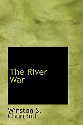 The River War - Churchill, Winston S, Sir
