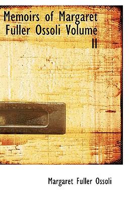 Memoirs of Margaret Fuller Ossoli Volume II - Ossoli, Margaret Fuller