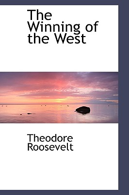 The Winning of the West - Roosevelt, Theodore, IV