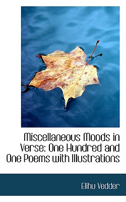 Miscellaneous Moods in Verse: One Hundred and One Poems with Illustrations - Vedder, Elihu