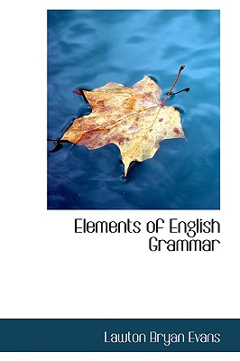 Elements of English Grammar - Evans, Lawton Bryan