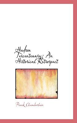 Hudson Tercentenary: An Historical Retrospect - Chamberlain, Frank