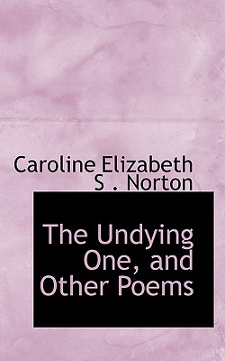 The Undying One, and Other Poems - Elizabeth S Norton, Caroline